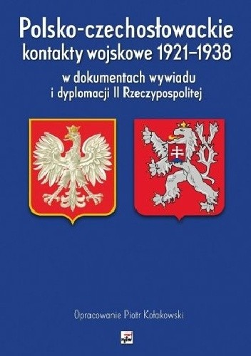 Okładka książki Polsko-czechosłowackie kontakty wojskowe 1921-1938 w dokumentach wywiadu i dyplomacji II Rzeczypospolitej