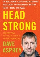 Head Strong: The Bulletproof Plan to Boost Brainpower, Increase Focus, and Maximize Performance-in Just Two Weeks
