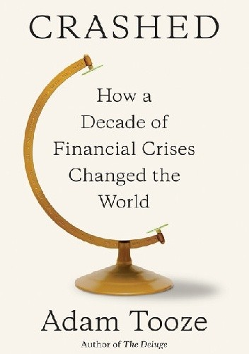 Okładka książki Crashed. How a Decade of Financial Crises Changed the World