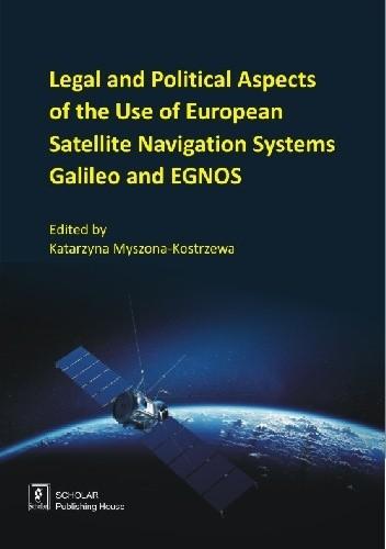 Okładka książki Legal and Political Aspects of the Use of European Satellite Navigation Systems Galileo and EGNOS