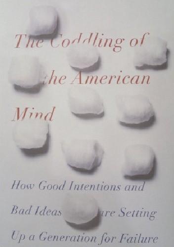 Okładka książki The Coddling of the American Mind