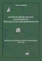 Słownik biograficzny duchownych ewangelicko‐reformowanych. Jednota Litewska i Jednota Wileńska