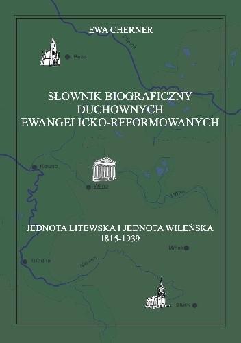 Okładka książki Słownik biograficzny duchownych ewangelicko‐reformowanych. Jednota Litewska i Jednota Wileńska