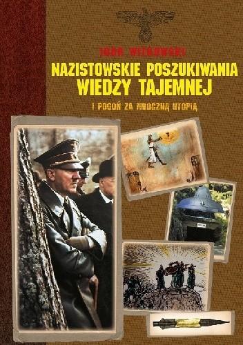 Okładka książki Nazistowskie poszukiwania wiedzy tajemnej i pogoń za mroczną utopią