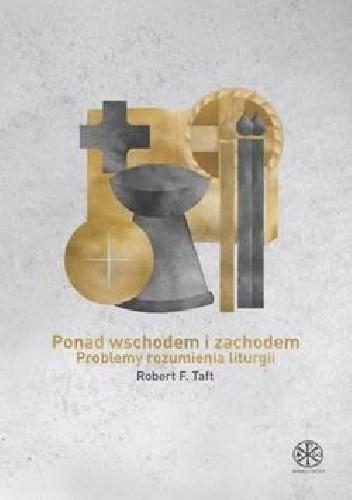 Okładka książki Ponad Wschodem i Zachodem. Problemy rozumienia liturgii.