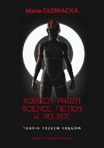 Okładka książki Kobieca proza science fiction w Polsce — teoria trzech kręgów