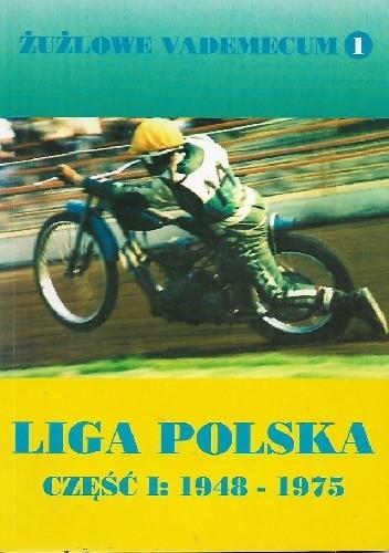 Okładka książki Żużlowe vademecum 1: Liga Polska część I: 1948 - 1975