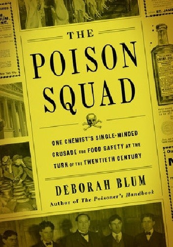 Okładka książki The Poison Squad: One Chemist's Single-Minded Crusade for Food Safety at the Turn of the Twentieth Century