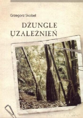 Okładka książki Dżungle uzależnień