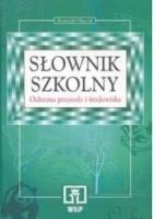 Słownik szkolny Ochrona przyrody i środowiska