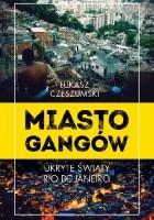 Miasto gangów. Ukryte światy Rio de Janeiro