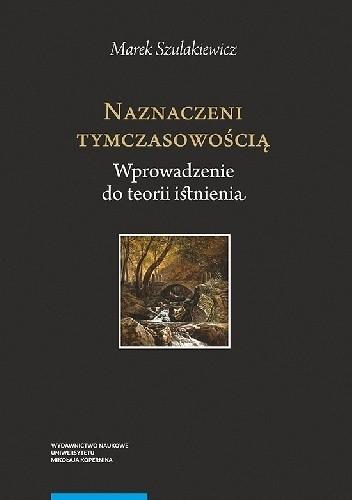 Okładka książki Naznaczeni tymczasowością. Wprowadzenie do teorii istnienia