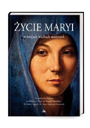Okładka książki Życie Maryi w wizjach wielkich mistyczek