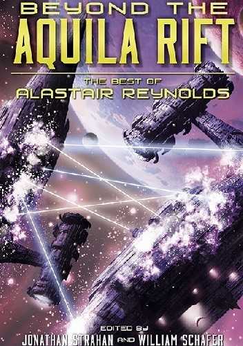 Okładka książki Beyond the Aquila Rift: The Best of Alastair Reynolds