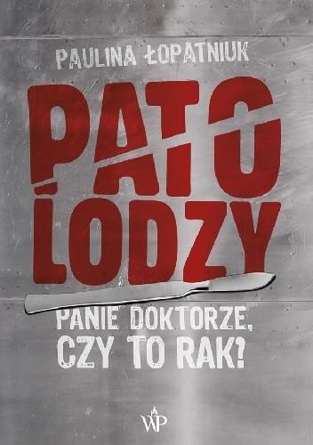Okładka książki Patolodzy. Panie doktorze, czy to rak?