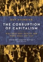 The Corruption of Capitalism. Why Rentiers Thrive And Work Does Not Pay