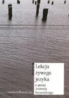 Lekcja żywego języka. O poezji Andrzeja Sosnowskiego