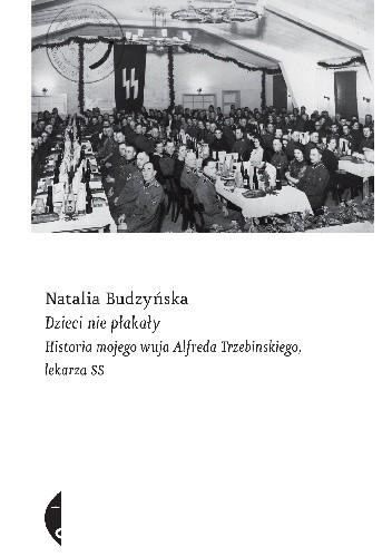 Okładka książki Dzieci nie płakały. Historia mojego wuja Alfreda Trzebińskiego, lekarza SS
