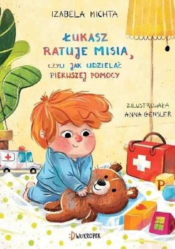 Okładka książki Łukasz ratuje misia, czyli jak udzielać pierwszej pomocy