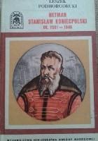 Hetman Stanisław Koniecpolski ok. 1591 - 1646