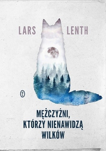 Okładka książki Mężczyźni, którzy nienawidzą wilków