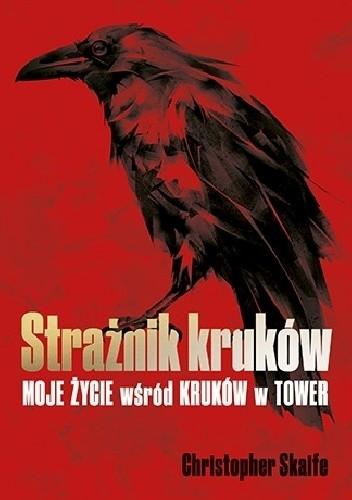 Okładka książki Strażnik kruków. Moje życie wśród kruków w Tower