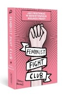 Feminist Fight Club. Jak przetrwać w seksistowskim miejscu pracy