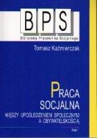 Praca socjalna. Między upośledzeniem społecznym a obywatelskością