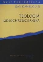 Teologia judeochrześcijańska. Historia doktryn chrześcijańskich przed Soborem Nicejskim