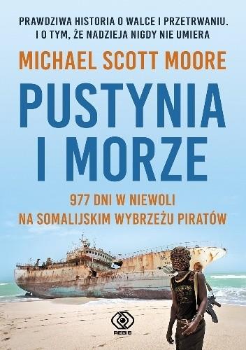 Okładka książki Pustynia i morze. 977 dni w niewoli na somalijskim wybrzeżu piratów.