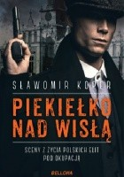 Piekiełko nad Wisłą. Sceny z życia polskich elit pod okupacją