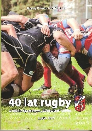 """Okładka książki 40 lat rugby w Klubie Sportowym """"Budowlani"""" Lublin"""