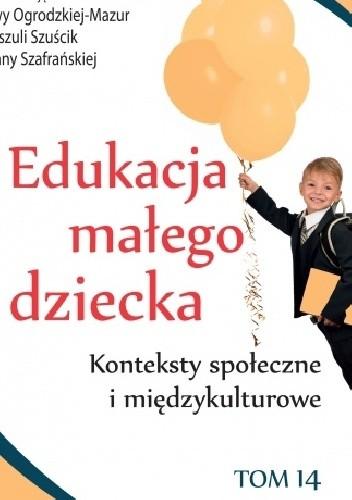 Okładka książki Edukacja małego dziecka, t. 14: Konteksty społeczne i kulturowe