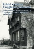 Polski redaktor i węgierski polonista. Korespondencja Jerzego Giedroycia i Györgya (George'a) Gömöriego, 1958-2000