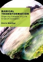 Radical Transformation. Oligarchy, Collapse, and the Crisis of Civilization