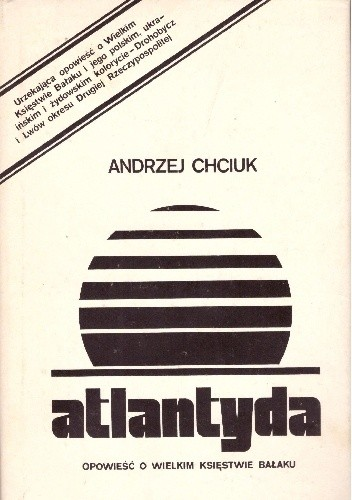 Okładka książki Atlantyda. Opowieść o Wielkim Księstwie Bałaku