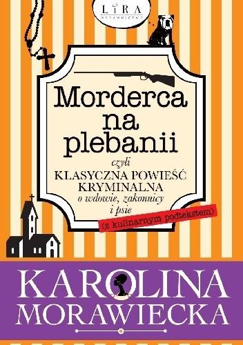 Okładka książki Morderca na plebanii, czyli klasyczna powieść kryminalna o wdowie, zakonnicy i psie (z kulinarnym podtekstem)