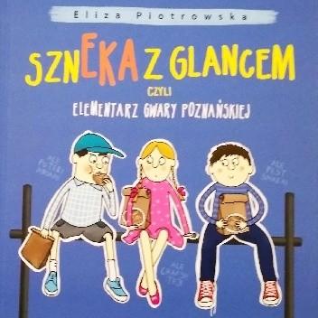 Okładka książki Szneka z glancem, czyli elementarz gwary poznańskiej