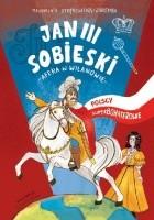 Polscy Superbohaterowie: Jan III Sobieski