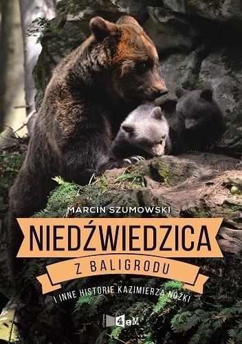 Okładka książki Niedźwiedzica z Baligrodu i inne historie Kazimierza Nóżki