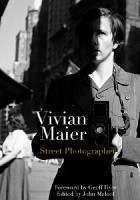 Vivian Maier: Street Photographer Photographs by Vivian Maier