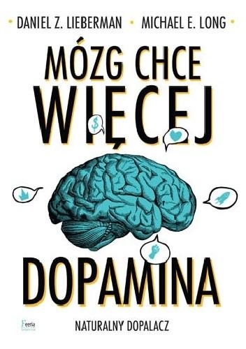 Okładka książki Mózg chce więcej. Dopamina. Naturalny dopalacz
