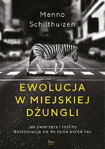 Okładka książki Ewolucja w miejskiej dżungli. Jak zwierzęta i rośliny dostosowują się do życia wśród nas