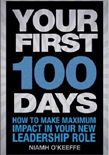 Okładka książki Your First 100 Days: How to make maximum impact in your new leadership role
