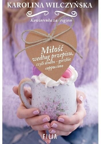 Okładka książki Miłość według przepisu, czyli słodko-gorzkie cappuccino