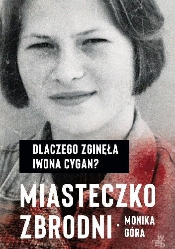Okładka książki Miasteczko zbrodni. Dlaczego zginęła Iwona Cygan