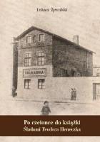 Po czcionce do książki : śladami Teodora Heneczka