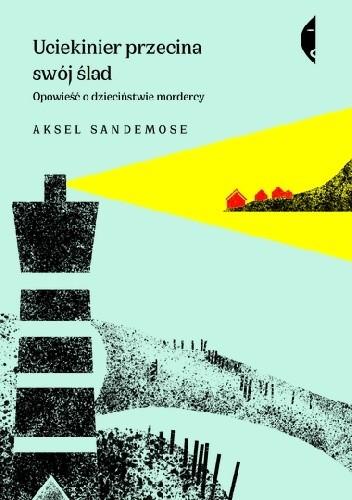 Okładka książki Uciekinier przecina swój ślad. Opowieść o dzieciństwie mordercy