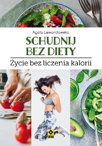 Schudnij Bez Diety Zycie Bez Liczenia Kalorii Agata Lewandowska