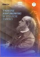Tadeusz Pawlikowski w stulecie śmierci